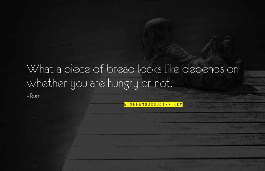 Anyting Quotes By Rumi: What a piece of bread looks like depends