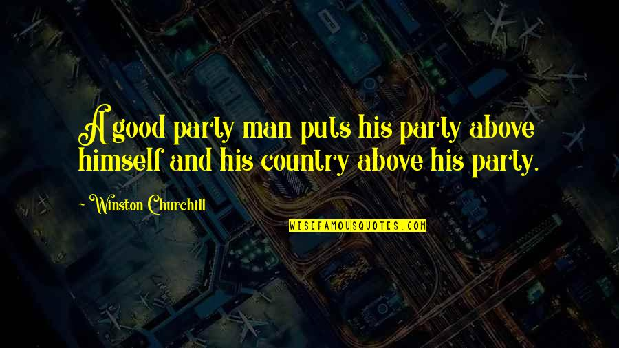 Anyting Quotes By Winston Churchill: A good party man puts his party above