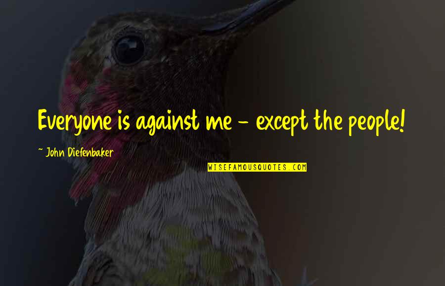 Ao Haru Ride Love Quotes By John Diefenbaker: Everyone is against me - except the people!