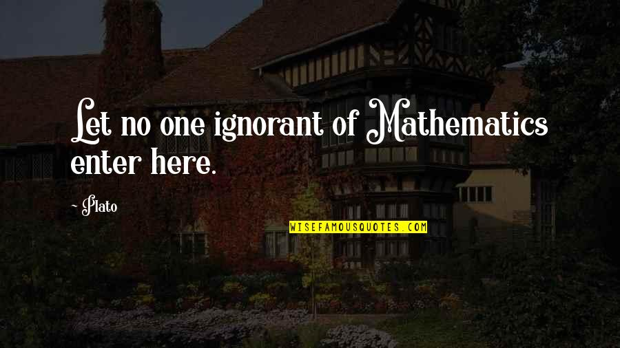 Ao Haru Ride Love Quotes By Plato: Let no one ignorant of Mathematics enter here.