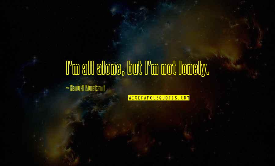 Aomame Quotes By Haruki Murakami: I'm all alone, but I'm not lonely.