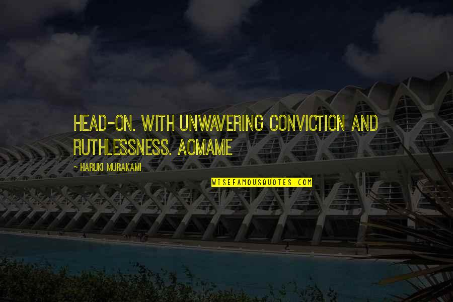 Aomame Quotes By Haruki Murakami: Head-on. With unwavering conviction and ruthlessness. Aomame