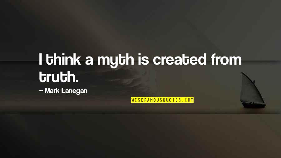 Aomame Quotes By Mark Lanegan: I think a myth is created from truth.