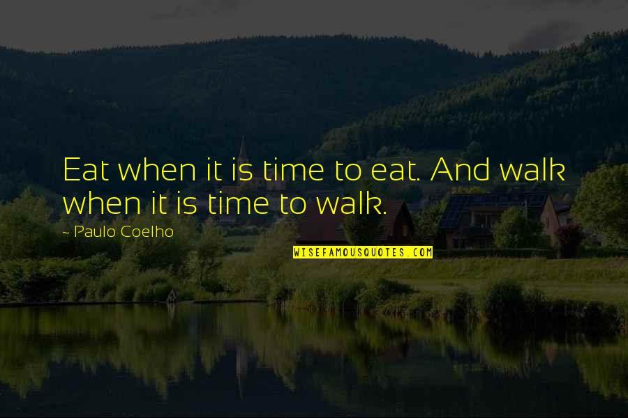 Aomame Quotes By Paulo Coelho: Eat when it is time to eat. And