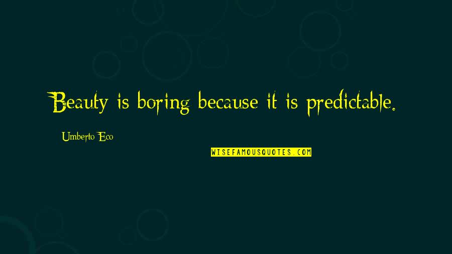 Aomame Quotes By Umberto Eco: Beauty is boring because it is predictable.
