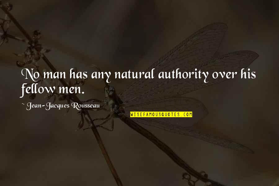 Aome Quotes By Jean-Jacques Rousseau: No man has any natural authority over his