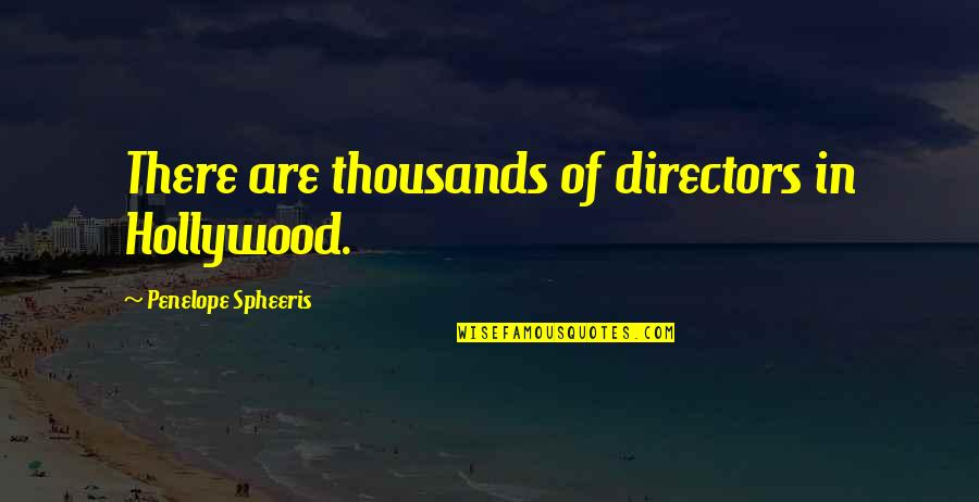 Aome Quotes By Penelope Spheeris: There are thousands of directors in Hollywood.