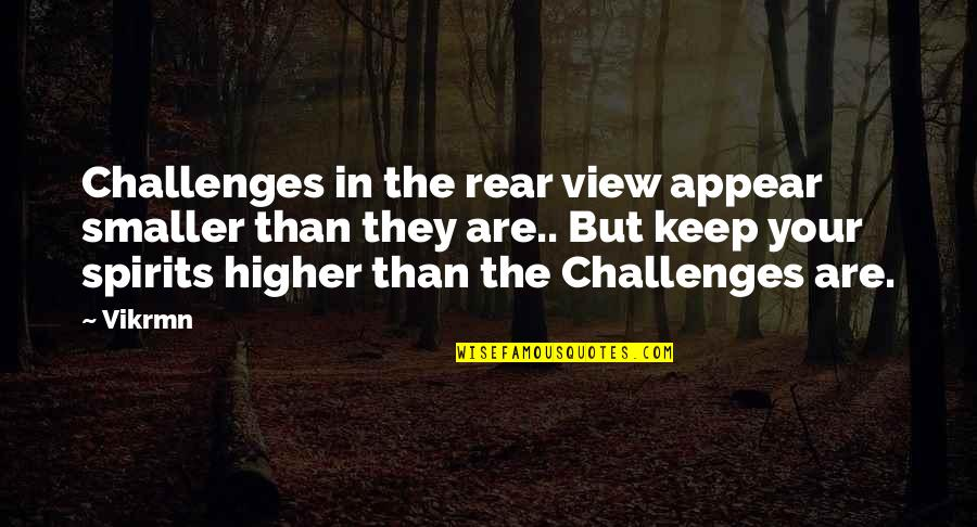 Aome Quotes By Vikrmn: Challenges in the rear view appear smaller than