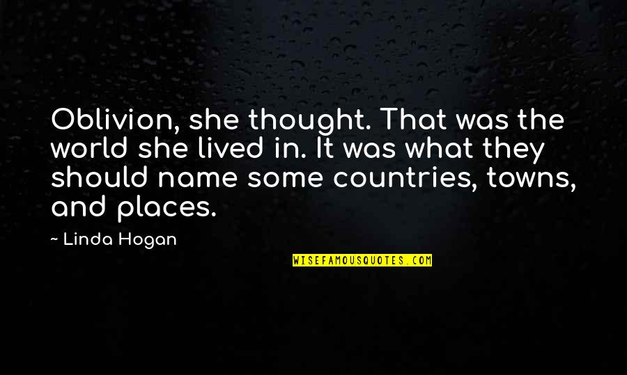 Ap Gov Quotes By Linda Hogan: Oblivion, she thought. That was the world she
