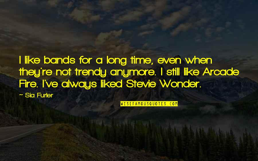 Ap Gov Quotes By Sia Furler: I like bands for a long time, even