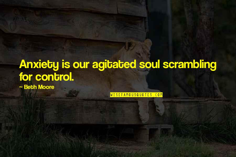 Apa 6th Referencing Direct Quotes By Beth Moore: Anxiety is our agitated soul scrambling for control.