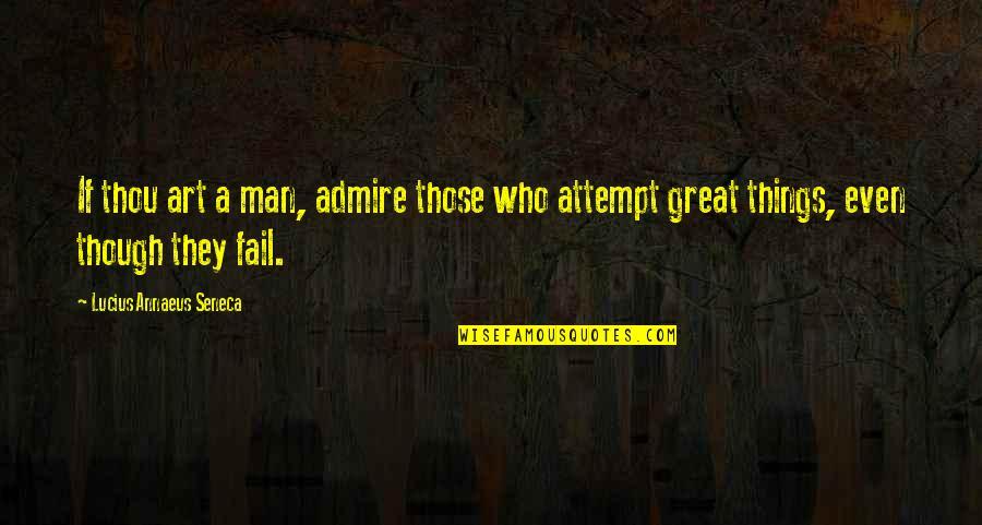 Apa Footnotes Quotes By Lucius Annaeus Seneca: If thou art a man, admire those who