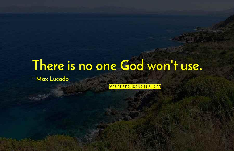 Apa Footnotes Quotes By Max Lucado: There is no one God won't use.