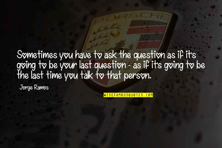 Apa Guidelines Citing Quotes By Jorge Ramos: Sometimes you have to ask the question as