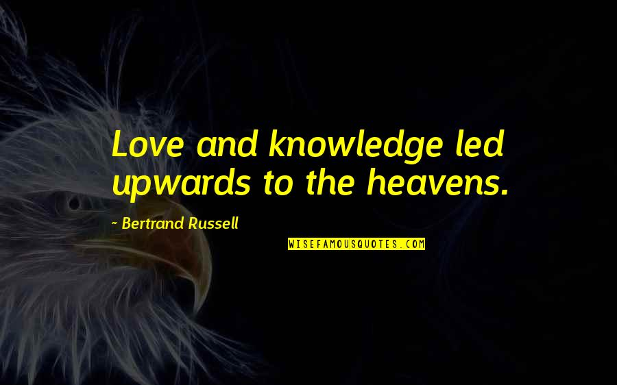 Apa Style Short Quotes By Bertrand Russell: Love and knowledge led upwards to the heavens.