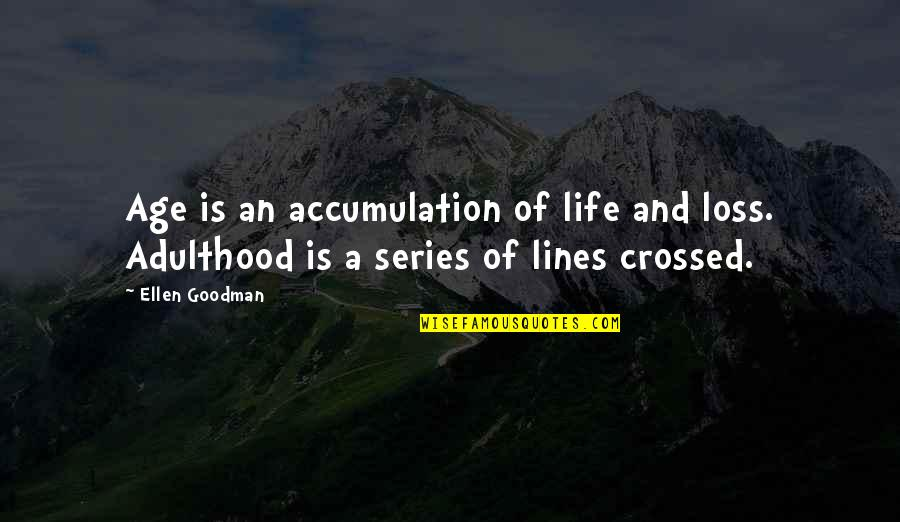 Apa Style Short Quotes By Ellen Goodman: Age is an accumulation of life and loss.
