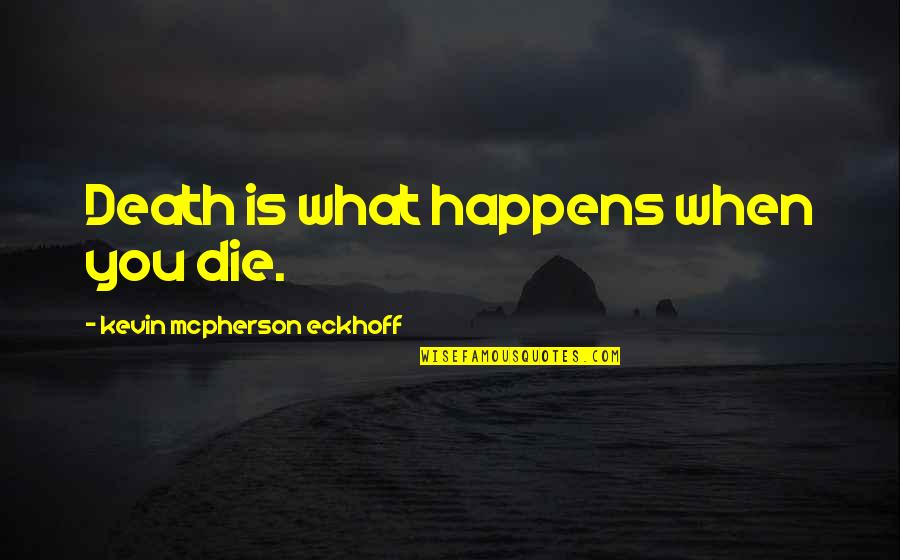 Apa Style Short Quotes By Kevin Mcpherson Eckhoff: Death is what happens when you die.