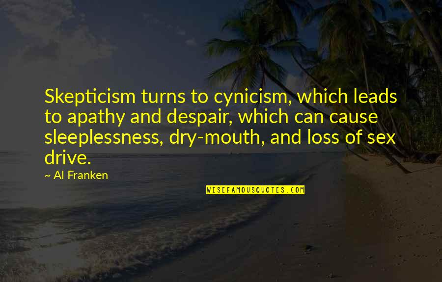 Apathy's Quotes By Al Franken: Skepticism turns to cynicism, which leads to apathy