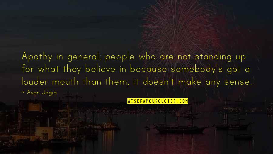 Apathy's Quotes By Avan Jogia: Apathy in general; people who are not standing