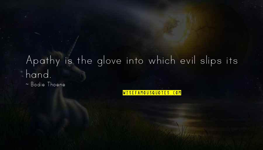 Apathy's Quotes By Bodie Thoene: Apathy is the glove into which evil slips