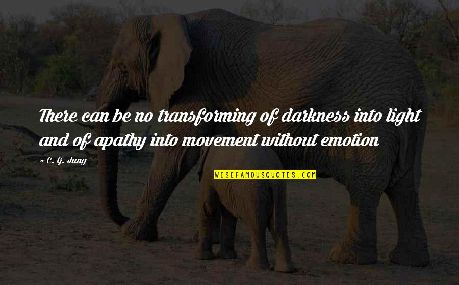 Apathy's Quotes By C. G. Jung: There can be no transforming of darkness into