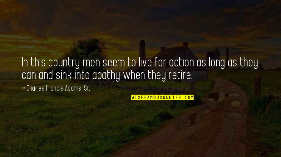 Apathy's Quotes By Charles Francis Adams, Sr.: In this country men seem to live for