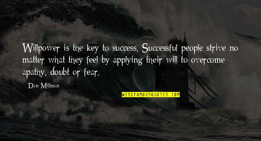 Apathy's Quotes By Dan Millman: Willpower is the key to success. Successful people