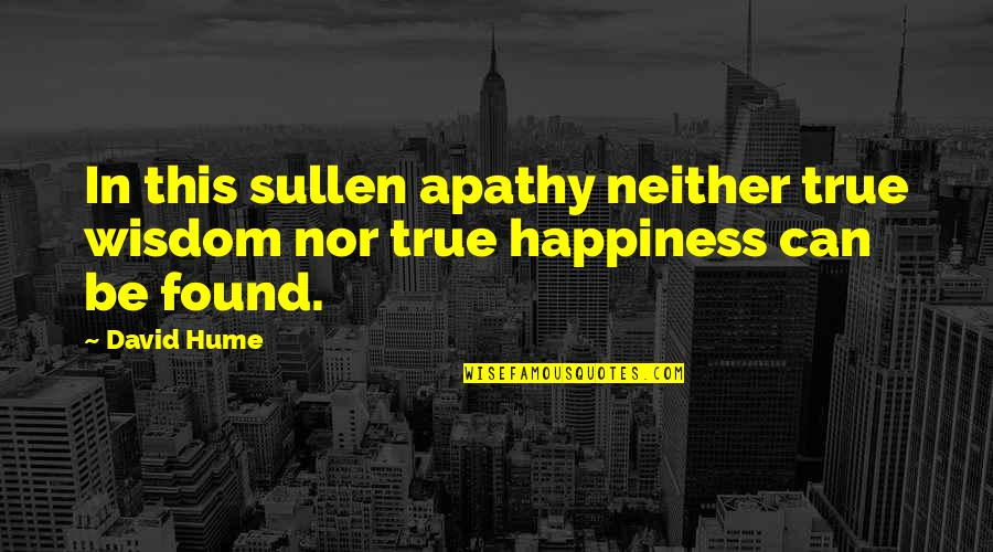 Apathy's Quotes By David Hume: In this sullen apathy neither true wisdom nor
