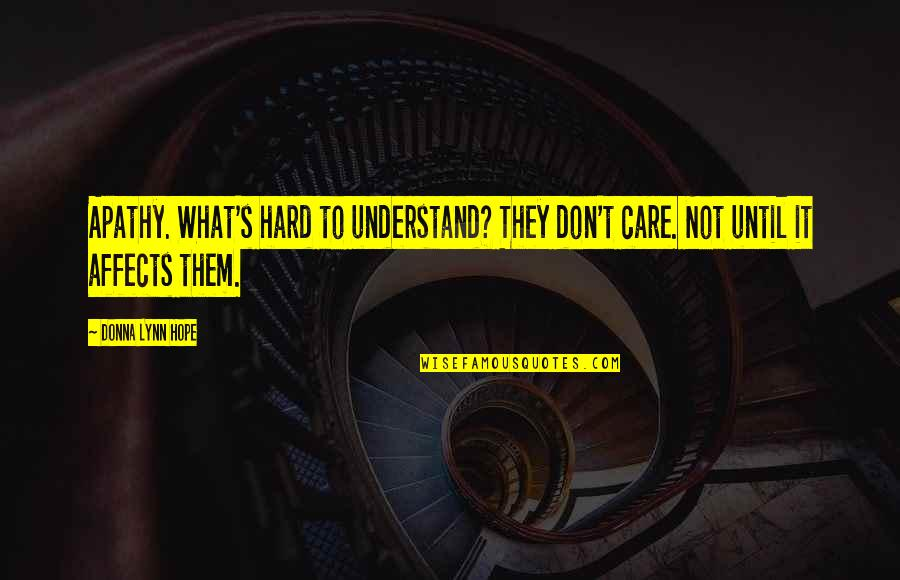 Apathy's Quotes By Donna Lynn Hope: Apathy. What's hard to understand? They don't care.