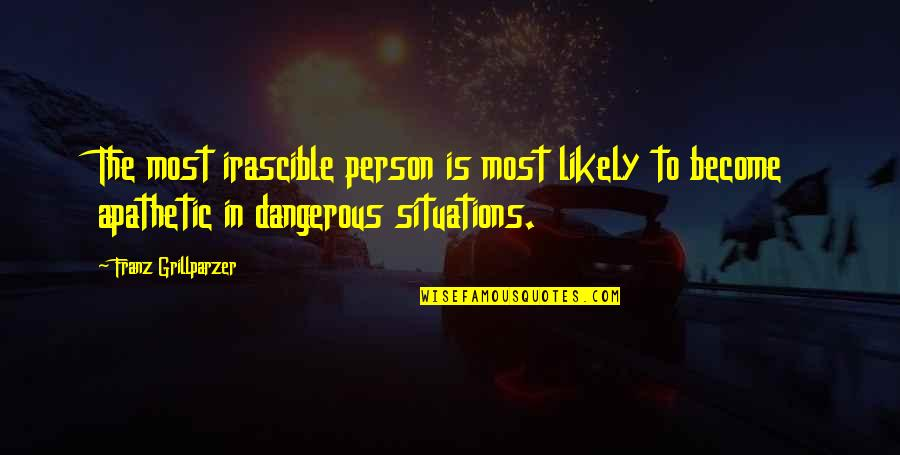 Apathy's Quotes By Franz Grillparzer: The most irascible person is most likely to