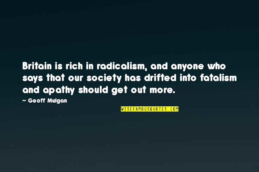 Apathy's Quotes By Geoff Mulgan: Britain is rich in radicalism, and anyone who