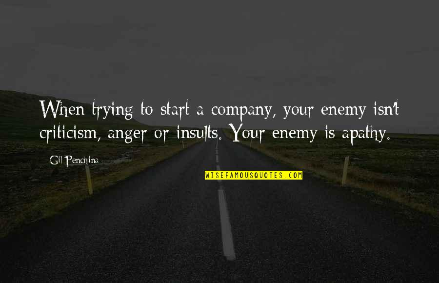 Apathy's Quotes By Gil Penchina: When trying to start a company, your enemy