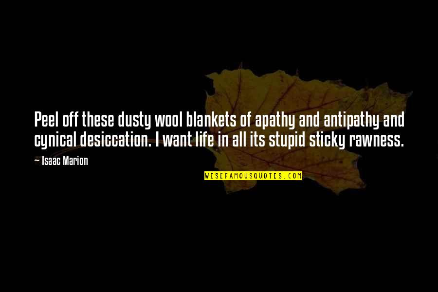 Apathy's Quotes By Isaac Marion: Peel off these dusty wool blankets of apathy