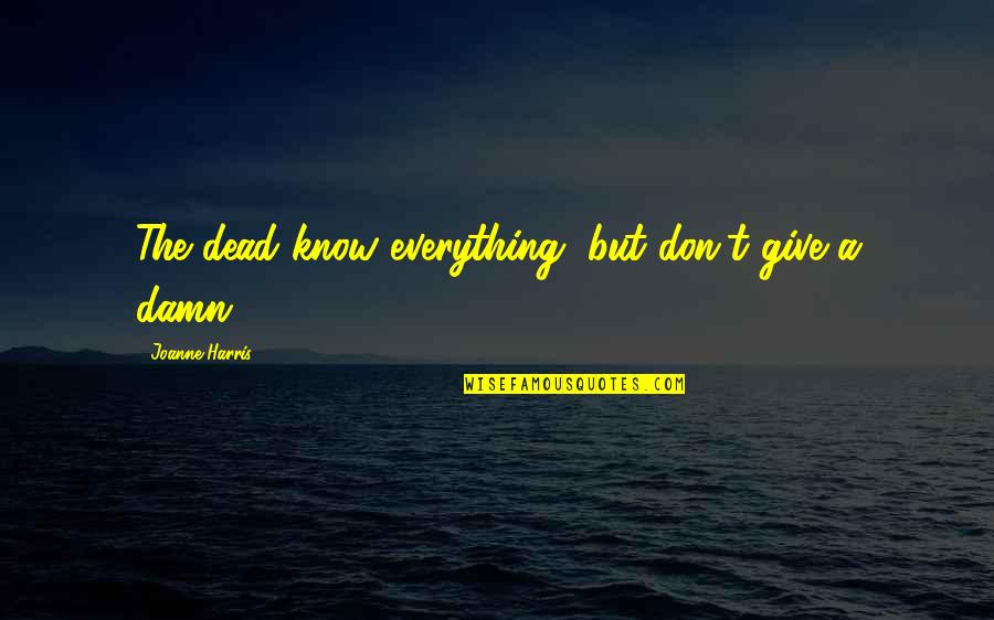 Apathy's Quotes By Joanne Harris: The dead know everything, but don't give a