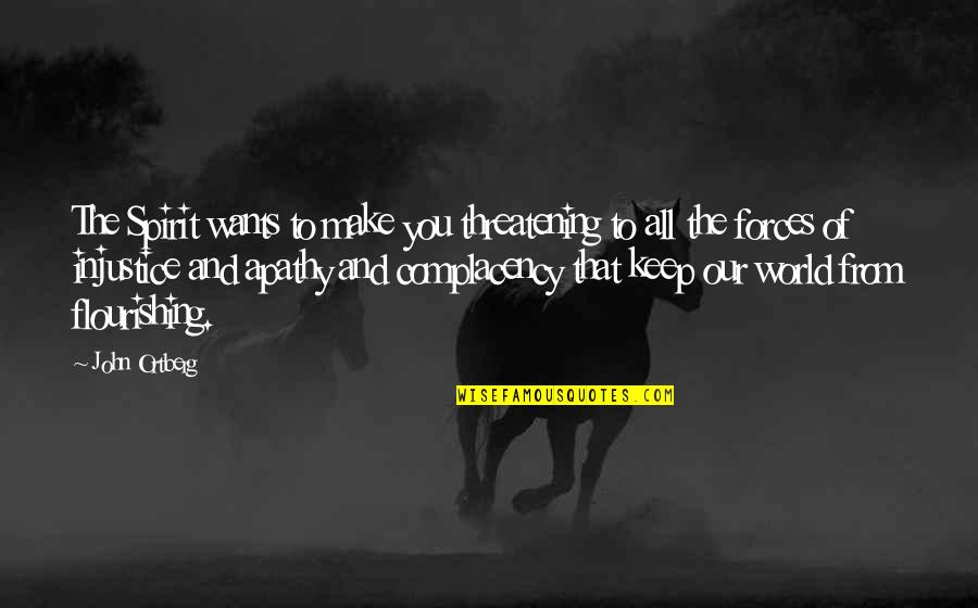 Apathy's Quotes By John Ortberg: The Spirit wants to make you threatening to