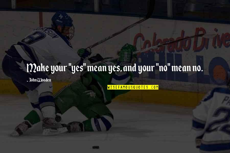 """Apathy's Quotes By John Wooden: Make your """"yes"""" mean yes, and your """"no"""""""
