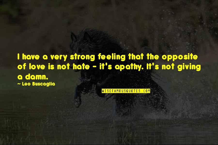 Apathy's Quotes By Leo Buscaglia: I have a very strong feeling that the