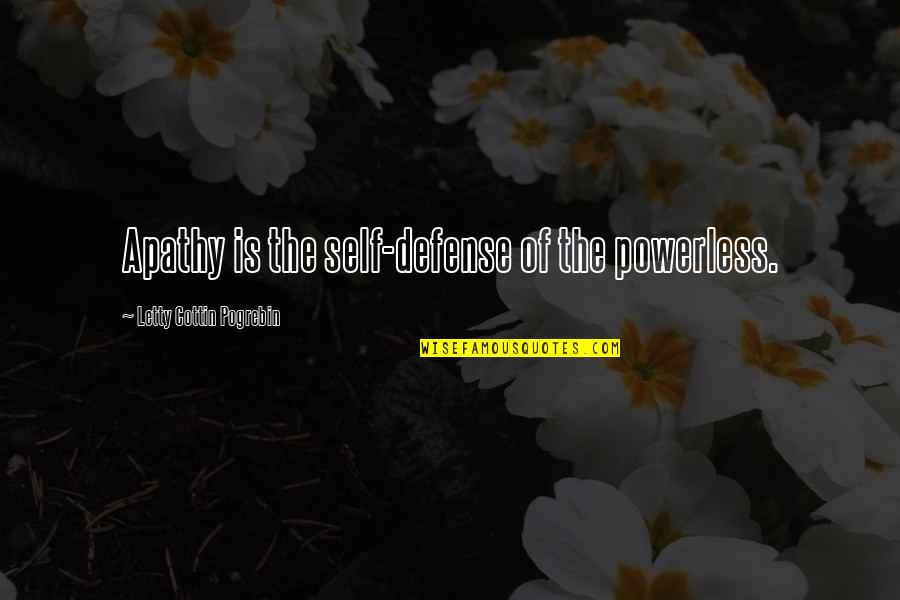 Apathy's Quotes By Letty Cottin Pogrebin: Apathy is the self-defense of the powerless.