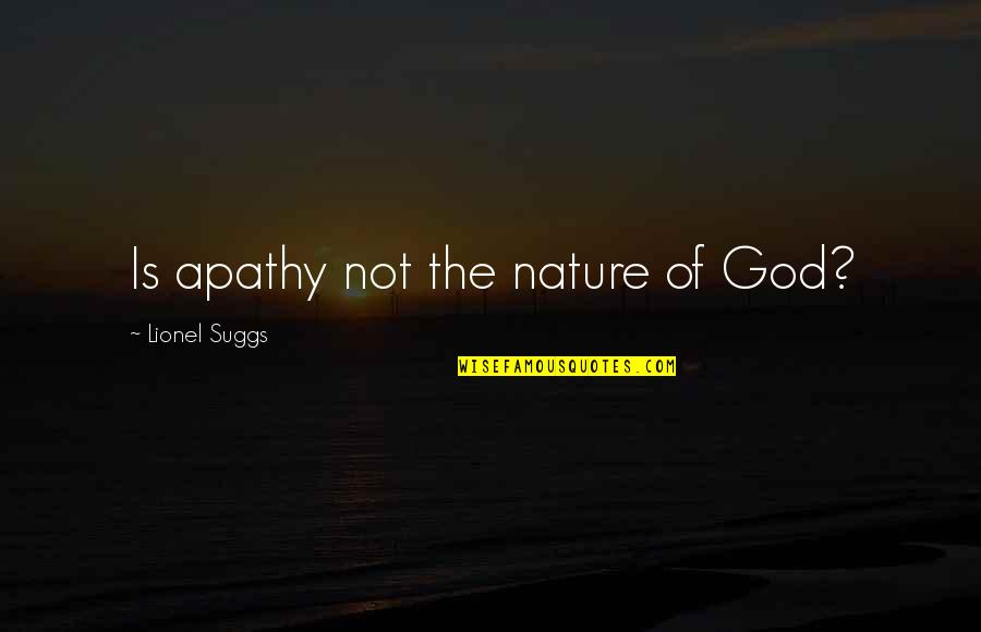 Apathy's Quotes By Lionel Suggs: Is apathy not the nature of God?