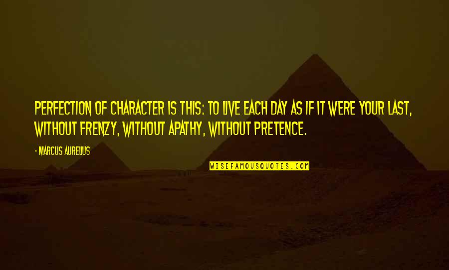 Apathy's Quotes By Marcus Aurelius: Perfection of character is this: to live each