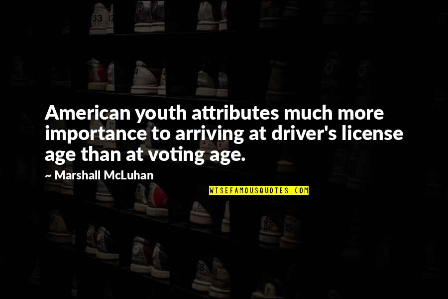 Apathy's Quotes By Marshall McLuhan: American youth attributes much more importance to arriving