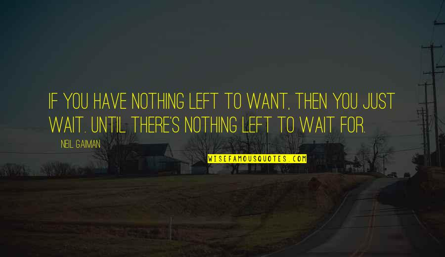 Apathy's Quotes By Neil Gaiman: If you have nothing left to want, then