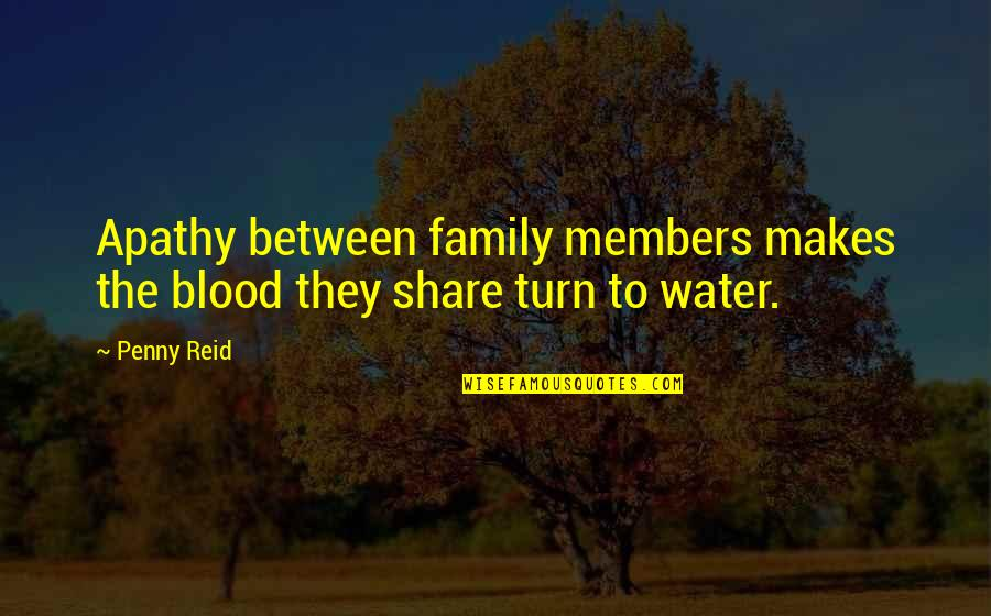 Apathy's Quotes By Penny Reid: Apathy between family members makes the blood they