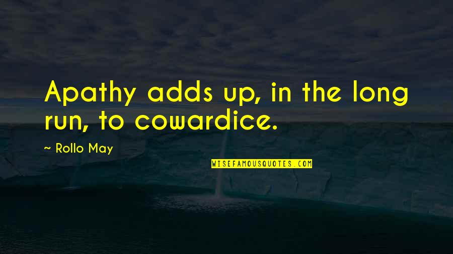 Apathy's Quotes By Rollo May: Apathy adds up, in the long run, to