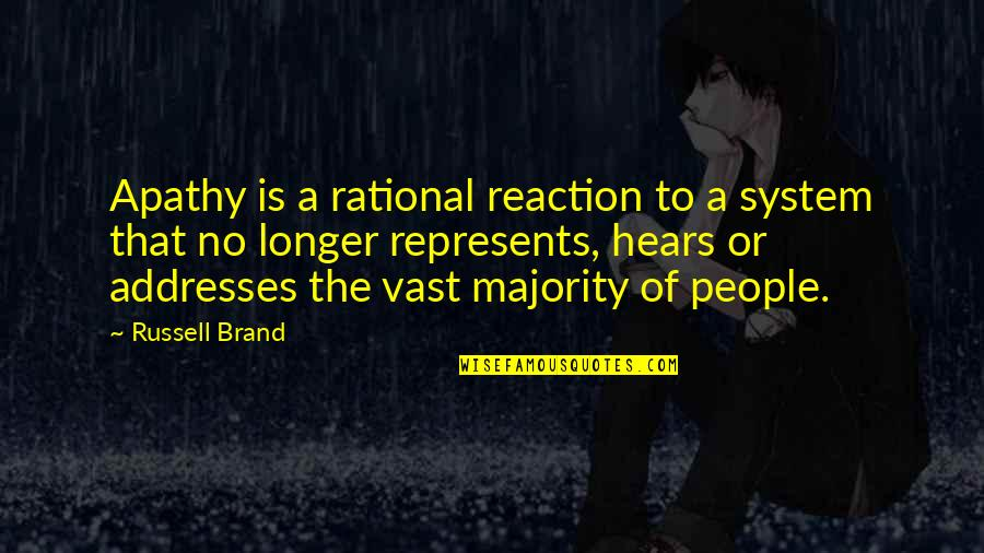 Apathy's Quotes By Russell Brand: Apathy is a rational reaction to a system