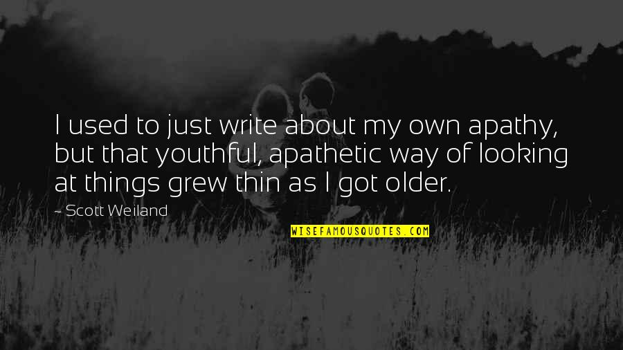 Apathy's Quotes By Scott Weiland: I used to just write about my own