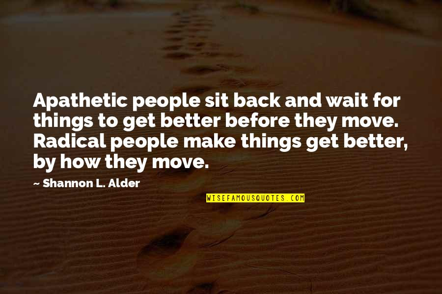 Apathy's Quotes By Shannon L. Alder: Apathetic people sit back and wait for things