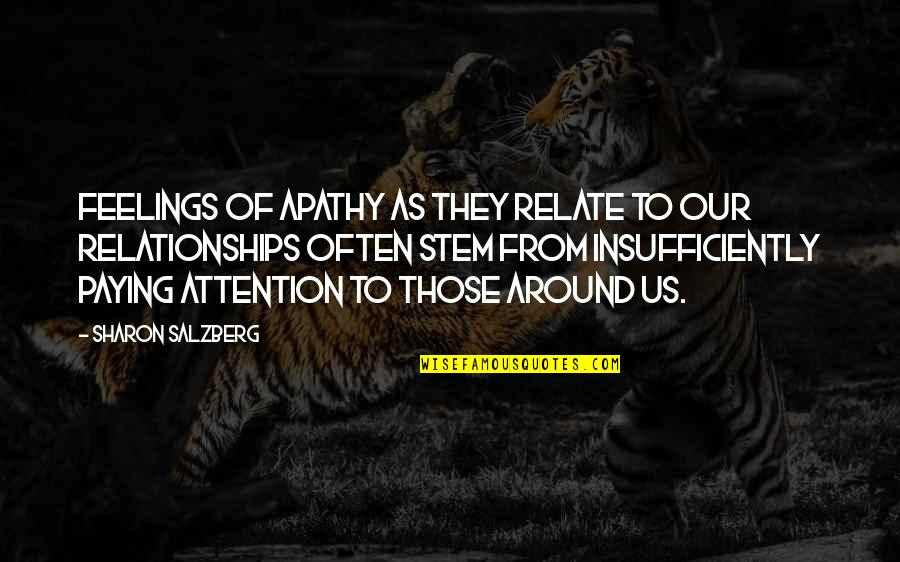 Apathy's Quotes By Sharon Salzberg: Feelings of apathy as they relate to our