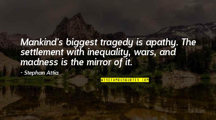 Apathy's Quotes By Stephan Attia: Mankind's biggest tragedy is apathy. The settlement with
