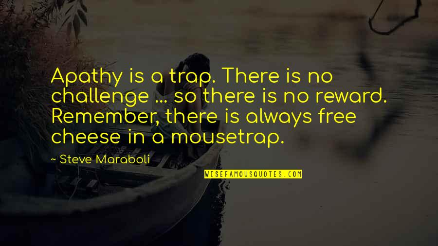Apathy's Quotes By Steve Maraboli: Apathy is a trap. There is no challenge